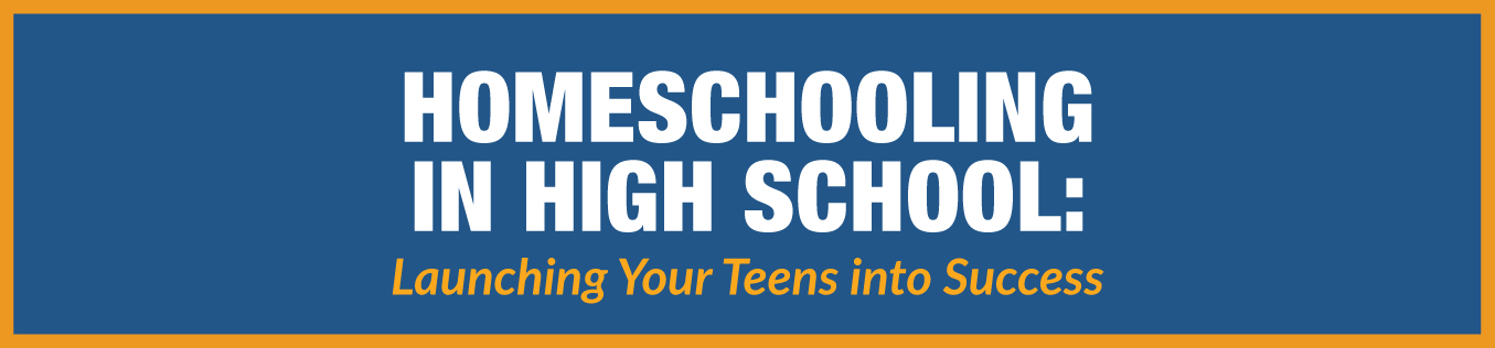 Homeschooling in High School: Launching Your Teens into Success