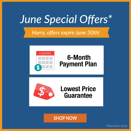 June Special Offers; Hurry, offers expire June 30th! 6-Month Payment Plan + Lowest Price Guarantee. Shop Now!