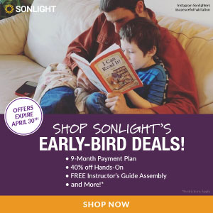 Shop Sonlight's Early Bird Deals! 9-month payment plan, 40% off Hands-On, Free Instructor's Guide Assembly, and more! Offer expires April 30th. Shop now!